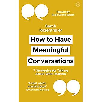 How to Have Meaningful Conversations - 7 Strategies for Talking About