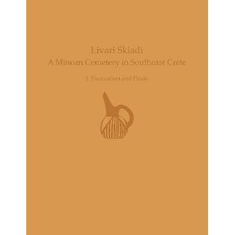 Livari Skiadi - A Minoan Cemetry in Lefki - Southeast Crete - Volume I -