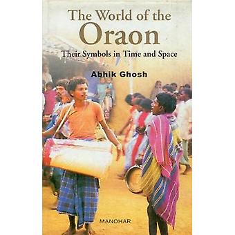 The World of the Oraon - Their Symbols in Time and Space by Abhik Ghos
