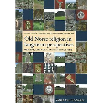 Old Norse Religion in Long-Term Perspectives - Origins - Changes and I