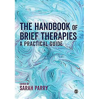The Handbook of Brief Therapies - A practical guide by Sarah L Parry -