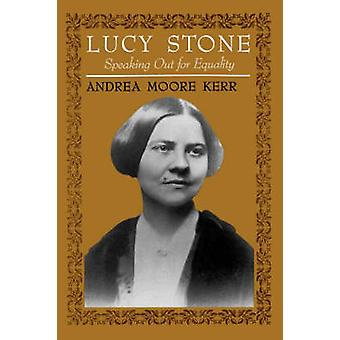 Lucy Stone - Speaking Out for Equality by Andrea Moore Kerr - 97808135