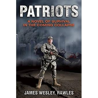 Patriots - Surviving the Coming Collapse by James Wesley Rawles - 9781