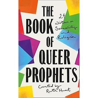 The Book of Queer Prophets - 24 Writers on Sexuality and Religion by R