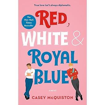 Red White amp Royal Blue A Novel by McQuiston & Casey