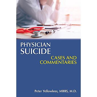Physician Suicide by Yellowlees & Peter Professor of Psychiatry & and Vice Chair for Faculty Development. & University of California & Davis