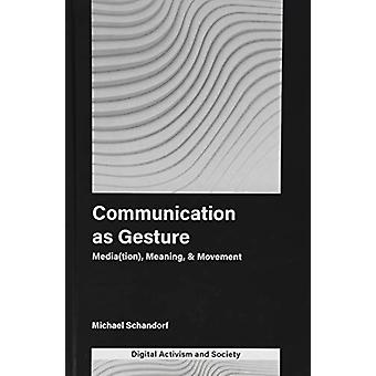 Communication as Gesture - Media(tion) - Meaning - & Movement by M
