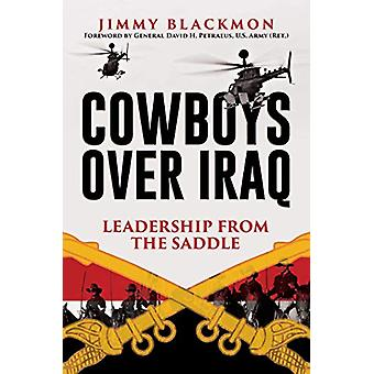 Cowboys Over Iraq - Leadership from the Saddle by Jimmy Blackmon - 978