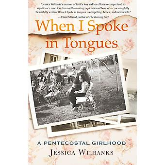 When I Spoke in Tongues by Wilbanks & Jessica