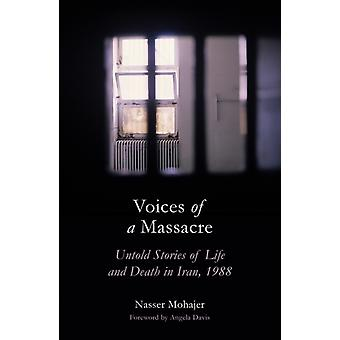 Voices of a Massacre  Untold Stories of Life and Death in Iran 1988 by Nasser Mohajer & Foreword by Angela Davis