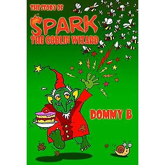 The Story of Spark the Goblin Wizard by B & Dommy