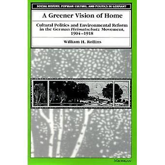 A Greener Vision of Home - Cultural Politics and Environmental Reform
