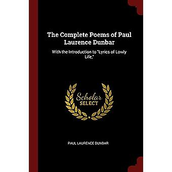 The Complete Poems of Paul Laurence Dunbar - With the Introduction to