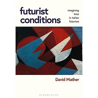 Futurist Conditions by Mather & David Independent Scholar & USA