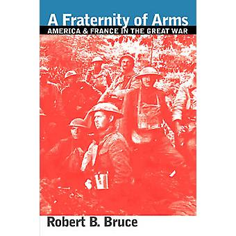 A Fraternity of Arms - America and France in the Great War by Robert B