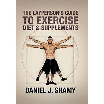 The Layperson's Guide to Exercise - Diet & Supplements by Daniel