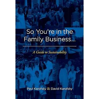 So You're in the Family Business... - A Guide to Sustainability by Pau