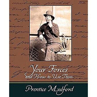Your Forces and How to Use Them - Prentice Mulford by Mulford Prentic