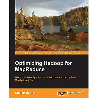Optimizing Hadoop for MapReduce by Khaled Tannir - 9781783285655 Book
