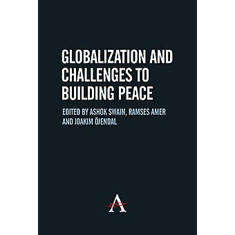 Globalization and Challenges to Building Peace by Ashok Swain - 97818