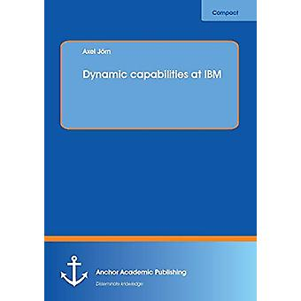 Dynamic capabilities at IBM by Axel Jorn - 9783960670087 Book