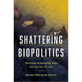 Shattering Biopolitics Militant Listening and the Sound of Life Commonalities