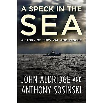 A Speck in the Sea - A Story of Survival and Rescue by John Aldridge -