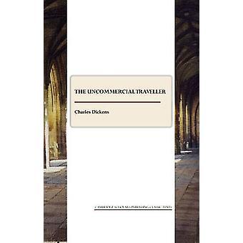 The Uncommercial Traveller (1e Unabridged) door Charles Dickens - 9781