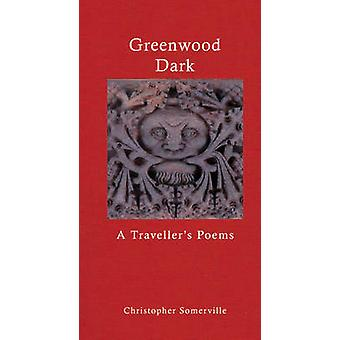 Greenwood Dark - A Traveller's Poems by Christopher Somerville - 97819