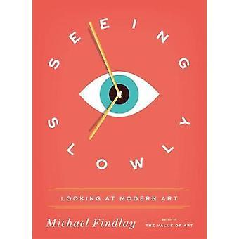 Ser långsamt - tittar på Modern konst av Michael Findlay - 97837913838