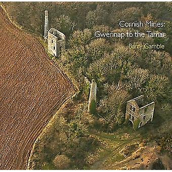 Cornish Mines - Gwennap to the Tamar by Barry Gamble - Barry Gamble -