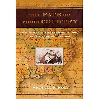 The Fate of Their Country: Politicians, Slavery Extension, and the Coming of the Civil War