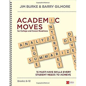 Academic Moves for College and Career Readiness, Grades 6-12: 15 Must-Have Skills Every Student Needs to Achieve...