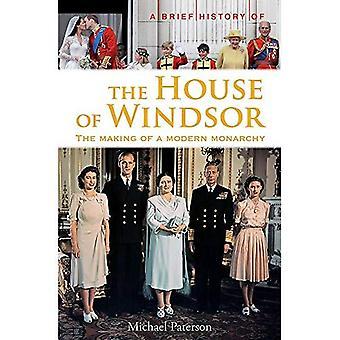 Een korte geschiedenis van het huis van Windsor: het maken van een moderne monarchie (korte Historiën)