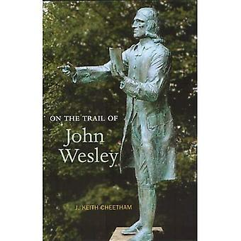 Op de Trail van John Wesley: oprichter van de Methodist Church (op het spoor van)