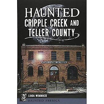 Haunted Cripple Creek and Teller County (Haunted America)