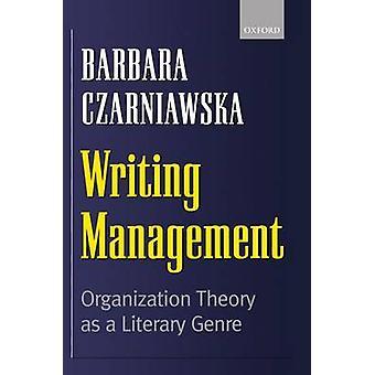Writing Management Organization Theory as a Literary Genre by Czarniawska & Barbara