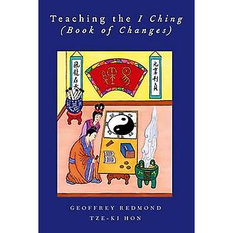 Teaching the I Ching Book of Changes by Redmond & Geoffrey
