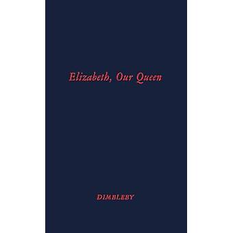 Elizabeth Our Queen by Dimbleby & Richard