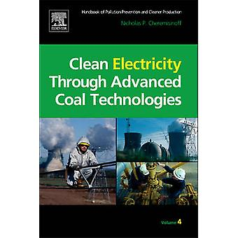 Clean Electricity Through Advanced Coal Technologies Handbook of Pollution Prevention and Cleaner Production by Cheremisinoff & Nicholas P.