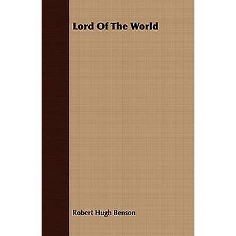 Lord Of The World by Benson & Robert Hugh
