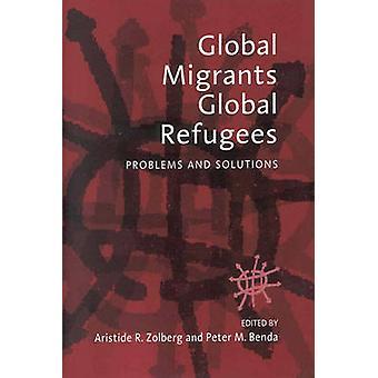 Globala migranter globala flyktingar problem och lösningar av Zolberg & Aristide R.