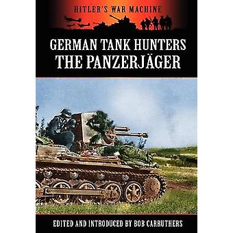 German Tank Hunters  The Panzerjger by Carruthers & Bob
