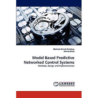 Model Based Predictive Networked Control Systems by Parlakay & Mehmet Emrah