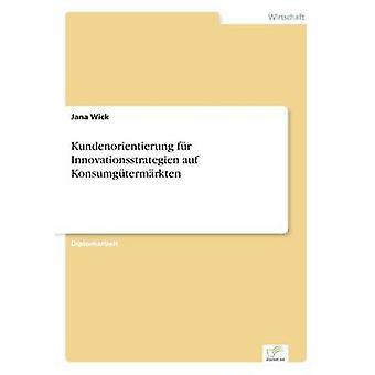 Gesamtbetreuung fr Innovationsstrategien Auf Konsumgtermrkten von Wick & Jana