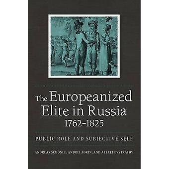 The Europeanized Elite in Russia - 1762 1825 - Public Role and Subject