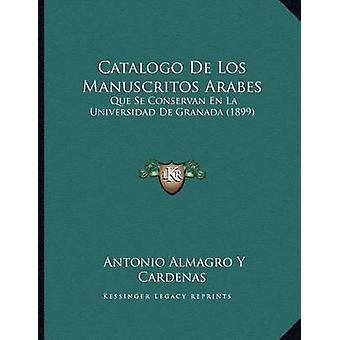 Catalogo de Los Manuscritos Arabes - Que Se Conservan En La Universida