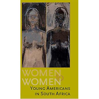 Women to Women - Young Americans in South Africa by Dan Connell - 9781