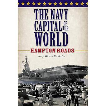 The Navy Capital of the World - Hampton Roads by Amy Waters Yarsinske