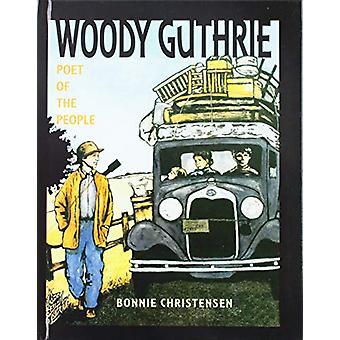 Woody Guthrie - Poet of the People by Bonnie Christensen - Bonnie Chri